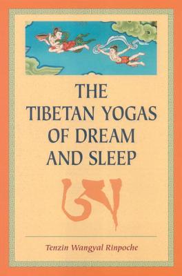 The Tibetan Yogas of Dream and Sleep - Rinpoche, Tenzin Wangyal, and Dahlby, Mark (Editor), and Wangyal, Tenzin, President