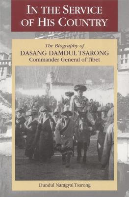 In the Service of His Country: The Biography of Dasang Damdul Tsarong, Commander General of Tibet - Tsarong, Dundul Namgyal, and Chodron, Ani Trinlay (Editor), and H H the Dalai Lama (Foreword by)