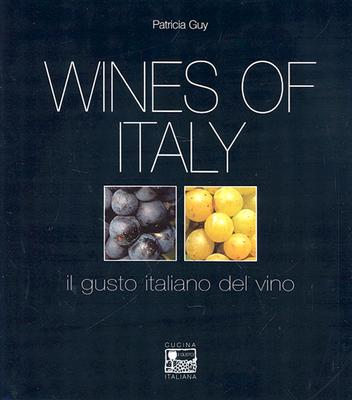 Wines of Italy: A Complete Guide to the Grape Varieties, Growing Regions and Classifications of Italian Wine - Guy, Patricia