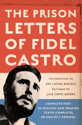 The Prison Letters of Fidel Castro - Bardach, Ann Louise (Editor), and Conte-Aguero, Luis (Editor), and Conte, Efraim (Translated by)