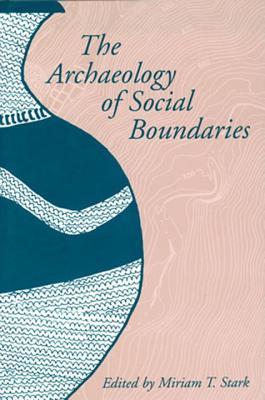 The Archaeology of Social Boundaries - Stark, Miriam T (Editor), and McAdams, Robert (Editor), and Smith, Bruce D (Editor)
