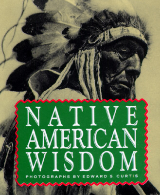 Native American Wisdom - Curtis, Edward Sheriff, and Running Press (Editor)