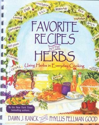 Favorite Recipes with Herbs: Using Herbs in Everyday Cooking - Ranck, Dawn J, and Good, Phyllis Pellman