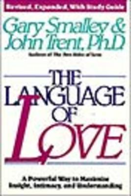 The Language of Love: How to Quickly Communicate Your Feelings and Needs - Smalley, Gary, Dr., and Trent, John T, Dr.