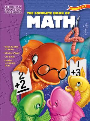 The Complete Book of Math, Grades 1 - 2 - American Education Publishing, and School Specialty Publishing, and Carson-Dellosa Publishing