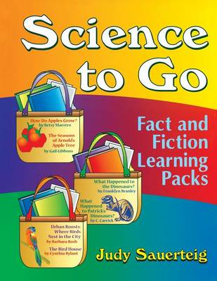 Science to Go: Fact and Fiction Learning Packs - Sauerteig, Judy