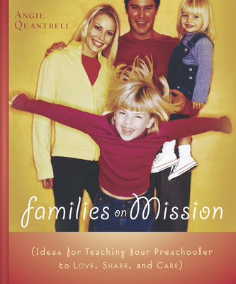 Families on Mission: Ideas for Teaching Your Preschooler to Love, Share, and Care - Quantrell, Angie