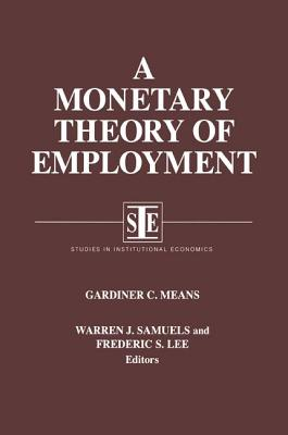 A Monetary Theory of Employment - Means, Gardiner Coit, and Samuels, Warren J, and Lee, Frederic S