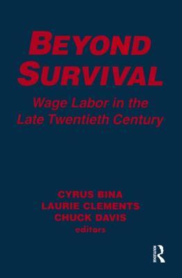 Beyond Survival: Wage Labor in the Late Twentieth Century - Bina, Cyrus