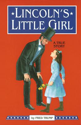 Lincoln's Little Girl - Trump, Fred