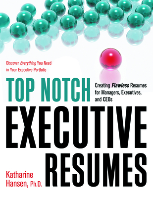 Top Notch Executive Resumes: Creating Flawless Resumes for Managers, Executives, and Ceos - Hansen, Katharine, PhD, and Hansen, Katherine