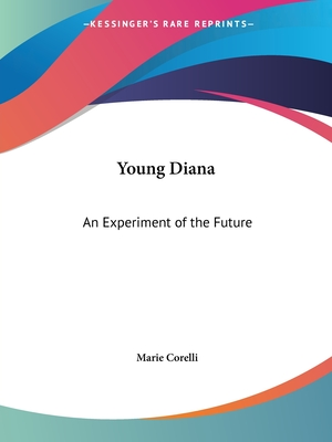 Young Diana: An Experiment of the Future - Corelli, Marie