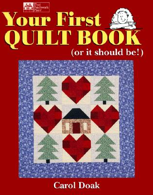 Your First Quilt Book: Or It Should Be! - Doak, Carol, and Reikes, Ursula (Editor)