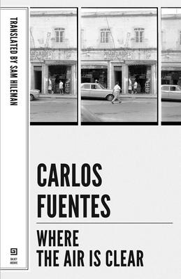 Where the Air Is Clear - Fuentes, Carlos, and Hileman, Sam (Translated by), and Padilla, Ignacio (Introduction by)