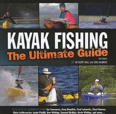Kayak Fishing: The Ultimate Guide - Null, Scott, and McBride, Joel