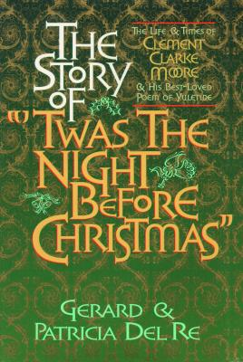 The Story of Twas the Night Before Christmas - del Re, Gerard, and del Re, Patricia
