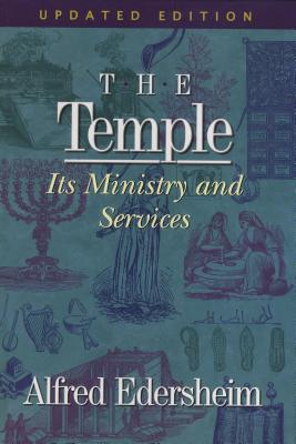 The Temple: Its Ministry and Services - Edersheim, Alfred, and Edersheim