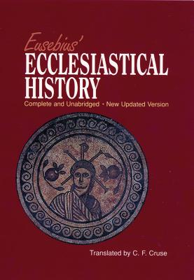 Eusebius' Ecclesiastical History: Complete and Unabridged - Cruse, Christian Frederic, and Eusebius Pamphill, and Eusebius