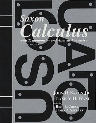Calculus: With Trigonometry and Analytic Geometry - Saxon, John H, Jr., and Wang, Frank Y H, and Crock, Bret L (Revised by)