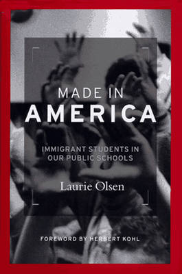 Made in America: Immigrant Students in Our Public Schools - Olsen, Laurie