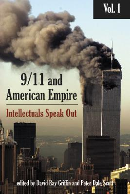 9/11 and American Empire, Volume 1: Intellectuals Speak Out - Griffin, David Ray (Editor), and Scott, Peter Dale (Editor)