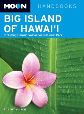 Moon Handbooks Big Island of Hawai'i: Including Hawaii Volcanoes National Park - Nilsen, Robert