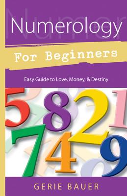 Numerology for Beginners: Easy Guide to Love, Money, Destiny - Bauer, Gerie