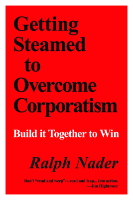 Getting Steamed to Overcome Corporatism: Build It Together to Win - Nader, Ralph