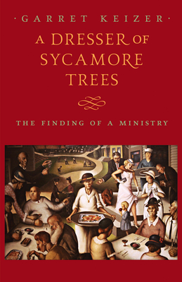 A Dresser of Sycamore Trees: The Finding of a Ministry - Keizer, Garret