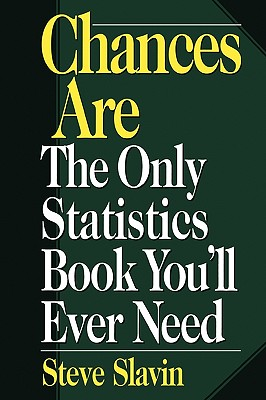 Chances Are: The Only Statistic Book You'll Ever Need - Slavin, Steve, and Slavin, Stephen L