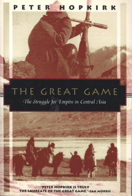 The Great Game: The Struggle for Empire in Central Asia - Hopkirk, Peter