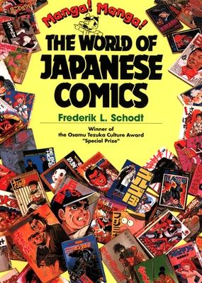 Manga! Manga!: The World of Japanese Comics - Schodt, Frederik L, and Tezuka, Osamu (Introduction by)