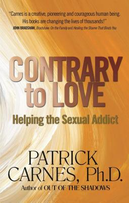 Contrary to Love: Helping the Sexual Addict - Carnes, Patrick J, Ph.D.