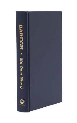 Baruch: My Own Story - Baruch, Bernard