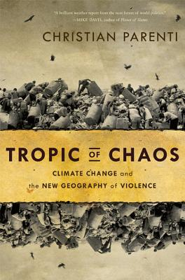 Tropic of Chaos: Climate Change and the New Geography of Violence - Parenti, Christian