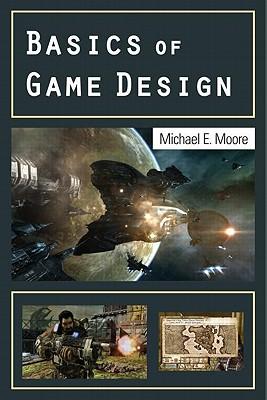 Basics of Game Design - Moore, Michael E