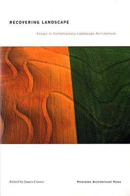 Recovering Landscape: Essays in Contemporary Landscape Architecture - Corner, James (Editor)