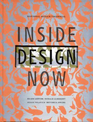 Inside Design Now: National Design Triennial - Lupton, Ellen, and Albrecht, Donald, and Owens, Mitchell