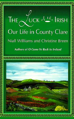 The Luck of the Irish: Our Life in County Clare - Williams, Niall, and Breen, Christine