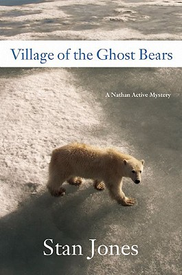 Village of the Ghost Bears: A Nathan Active Mystery - Jones, Stan