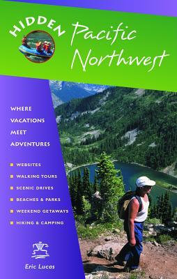 Hidden Pacific Northwest: Including Oregon, Washington, Vancouver, Victoria & Coastal British Columbia - Lucas, Eric, and Harris, Richard, and Dolainski, Stephen