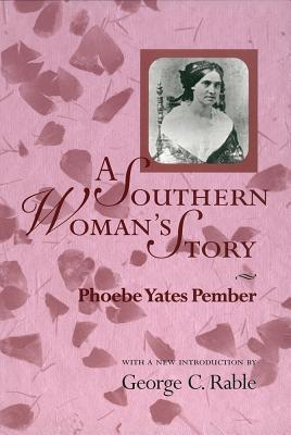 Southern Woman's Story - Pember, Phoebe Yates, and Rable, George C, Dr., PhD (Introduction by)