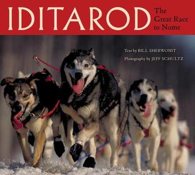 Iditarod: The Great Race to Nome - Sherwonit, Bill, and Schultz, Jeff (Photographer), and Redington, VI (Foreword by)