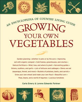 Growing Your Own Vegetables: An Encyclopedia of Country Living Guide - Emery, Carla, and Forkner, Lorene Edwards