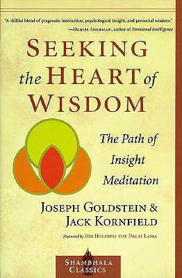 Seeking the Heart of Wisdom: The Path of Insight Meditation - Goldstein, Joseph, and Kornfield, Jack, Ph.D., and Dalai Lama (Foreword by)