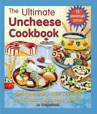 "The Ultimate Uncheese Cookbook: Create Delicious Dairy-Free Cheese Substititues and Classic ""Uncheese"" Dishes - Stepaniak, Joanne"