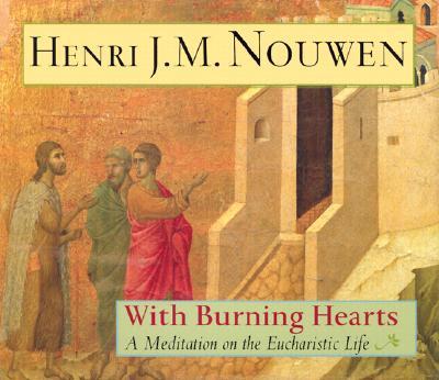 With Burning Hearts: A Meditation on the Eucharistic Life - Nouwen, Henri J M