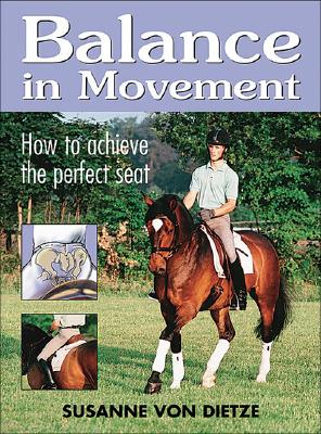 Balance in Movement: How to Achieve the Perfect Seat - Von Dietze, Susanne, and Hogg, Carol (Translated by)