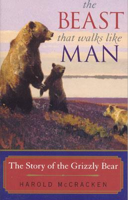The Beast That Walks Like Man: The Story of the Grizzly Bear - McCracken, Harold