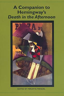 A Companion to Hemingway's Death in the Afternoon - Mandel, Miriam B (Editor)